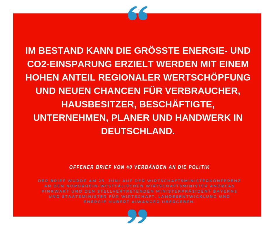 Im Bestand kann die größte Energie- und CO2-Einsparung erzielt werden mit einem hohen Anteil regionaler Wertschöpfung und neuen Chancen für Verbraucher, Hausbesitzer, Beschäftigte, Unternehmen, Planer und Handwerk in Deutschland. Verbändebrief BVF und deneff